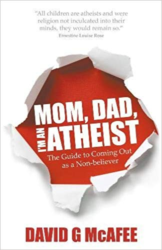 Mom, Dad, I'm an Atheist: The Guide to Coming Out as a Non-Believer
